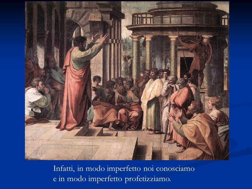La carità non avrà mai fine. Le profezie scompariranno, il dono delle lingue cesserà e la conoscenza svanirà.