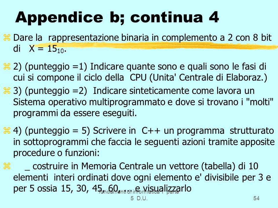 fondamenti di informatica 1 parte 5 D.U.54 Appendice b; continua 4 zDare la rappresentazione binaria in complemento a 2 con 8 bit di X = 15 10.