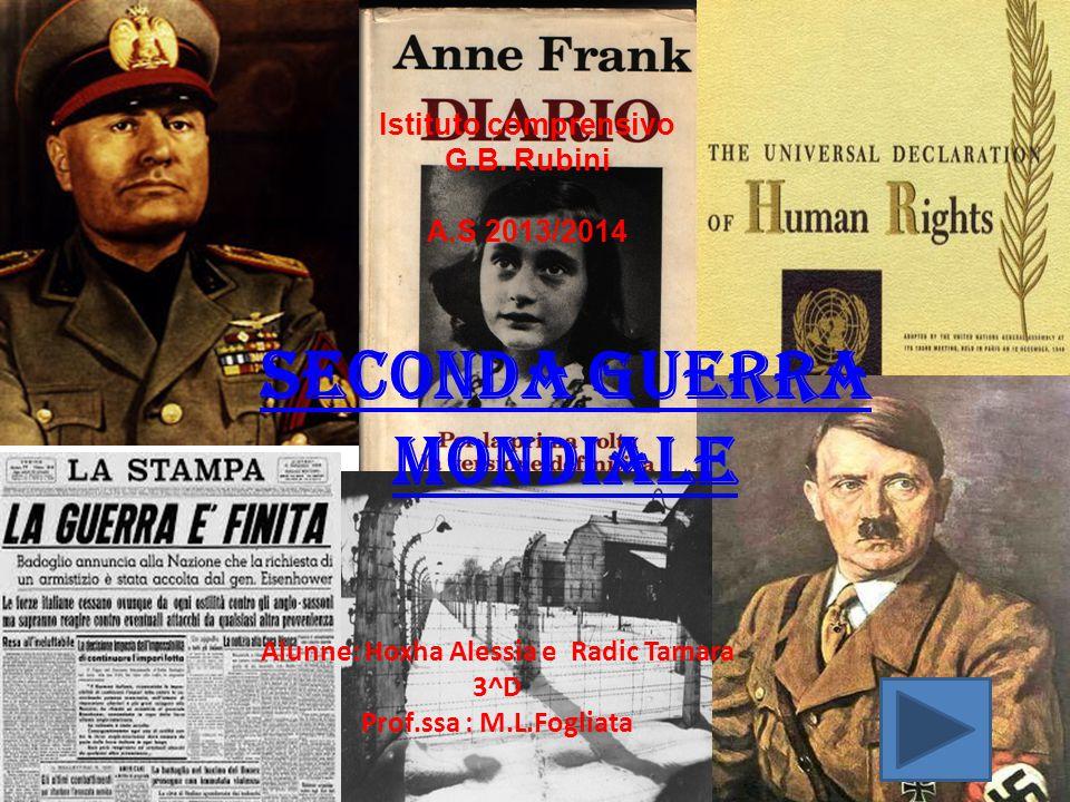 SECONDA GUERRA MONDIALE Istituto comprensivo G.B. Rubini A.S 2013/2014 Alunne: Hoxha Alessia e Radic Tamara 3^D Prof.ssa : M.L.Fogliata