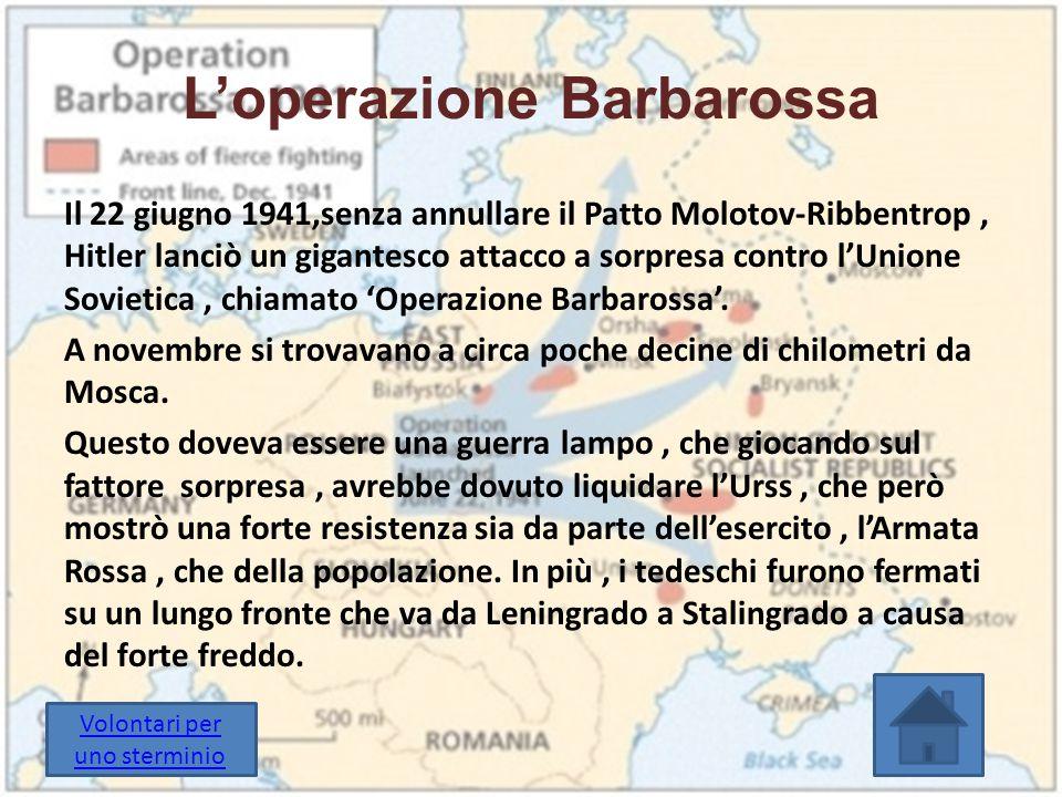 L'operazione Barbarossa Il 22 giugno 1941,senza annullare il Patto Molotov-Ribbentrop, Hitler lanciò un gigantesco attacco a sorpresa contro l'Unione