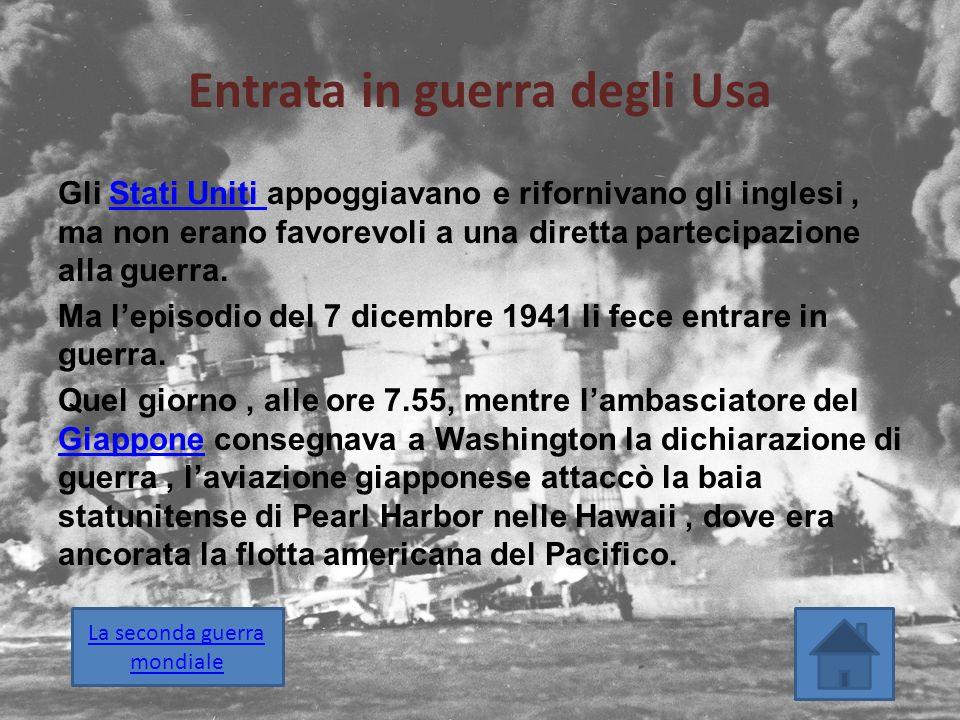 Entrata in guerra degli Usa Gli Stati Uniti appoggiavano e rifornivano gli inglesi, ma non erano favorevoli a una diretta partecipazione alla guerra.S