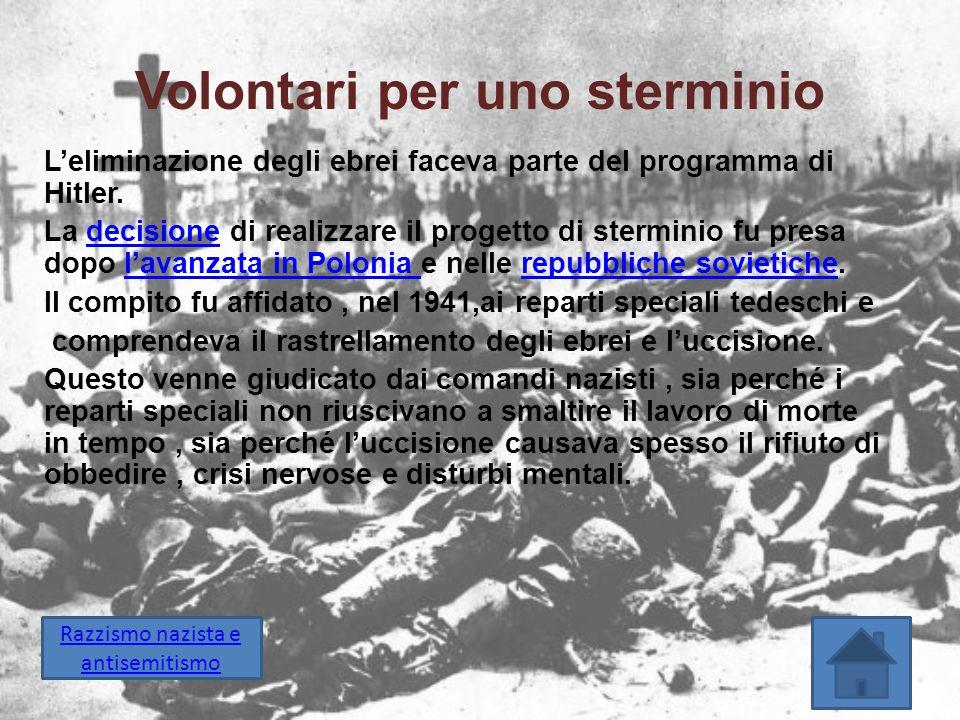 Volontari per uno sterminio L'eliminazione degli ebrei faceva parte del programma di Hitler. La decisione di realizzare il progetto di sterminio fu pr