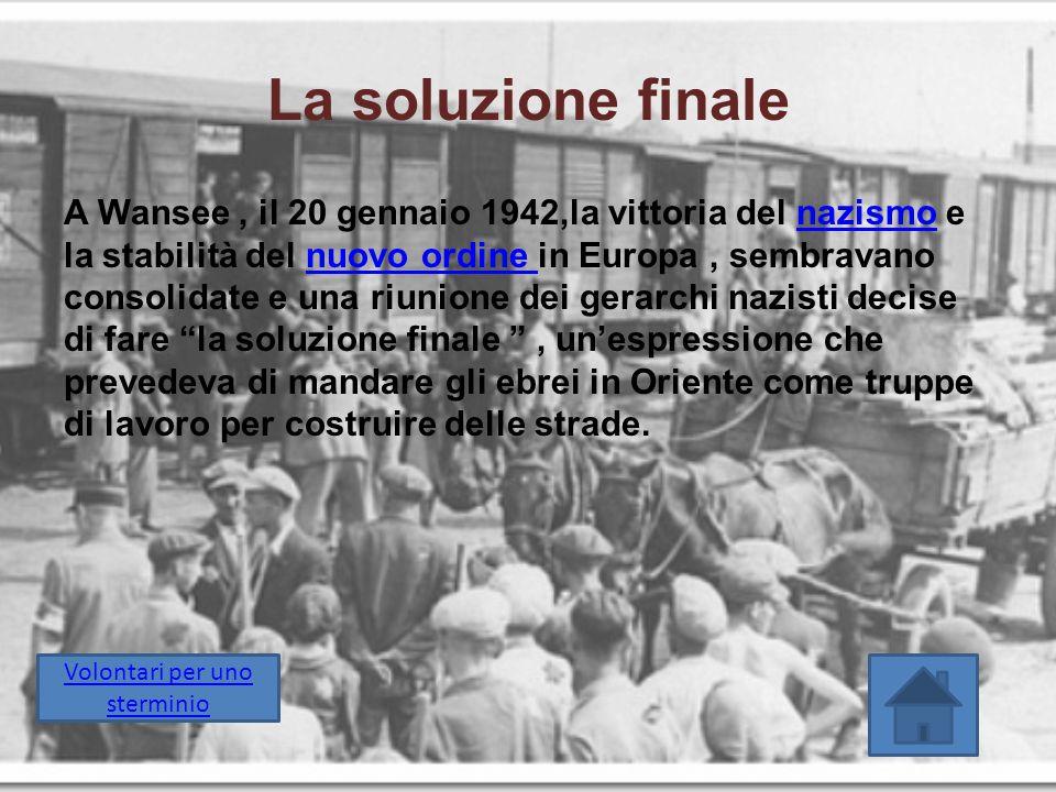 La soluzione finale A Wansee, il 20 gennaio 1942,la vittoria del nazismo e la stabilità del nuovo ordine in Europa, sembravano consolidate e una riuni