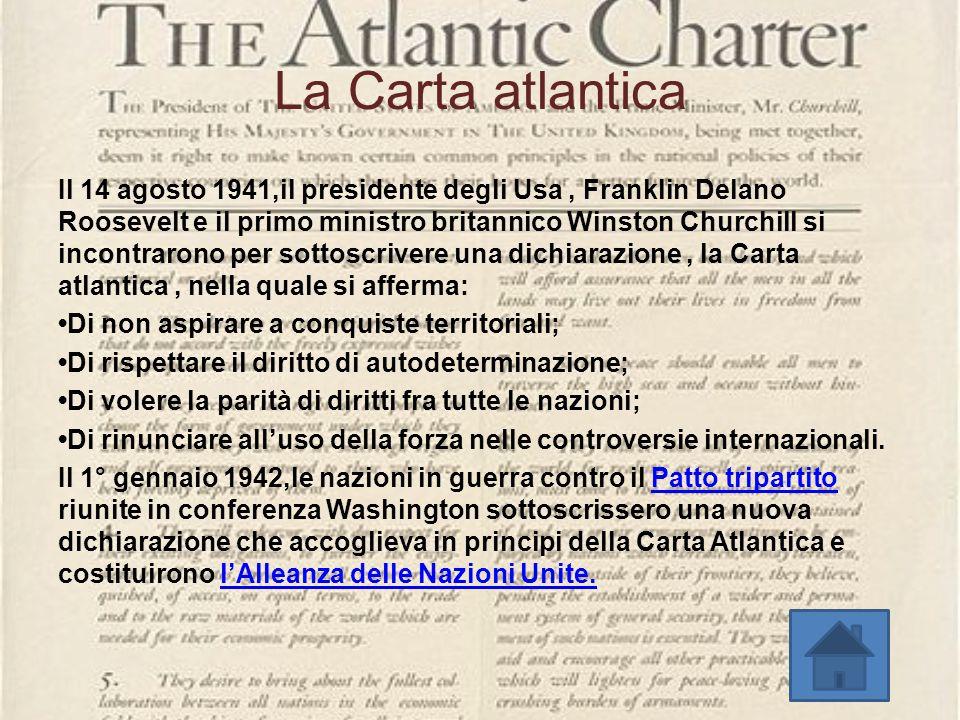La Carta atlantica Il 14 agosto 1941,il presidente degli Usa, Franklin Delano Roosevelt e il primo ministro britannico Winston Churchill si incontraro