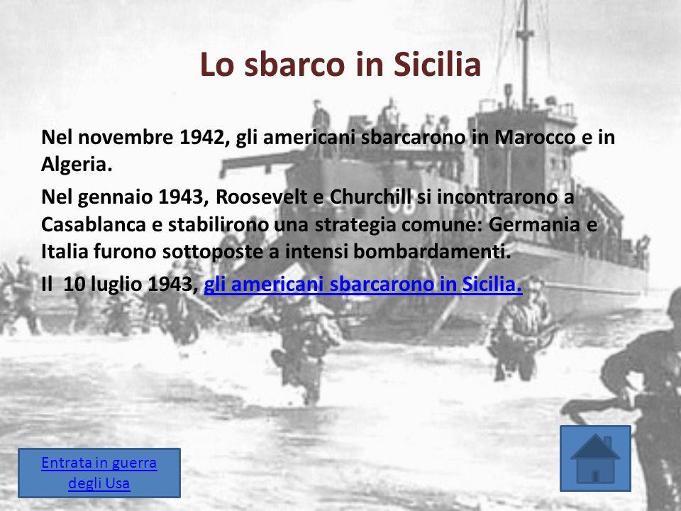 Lo sbarco in Sicilia Nel novembre 1942, gli americani sbarcarono in Marocco e in Algeria. Nel gennaio 1943, Roosevelt e Churchill si incontrarono a Ca