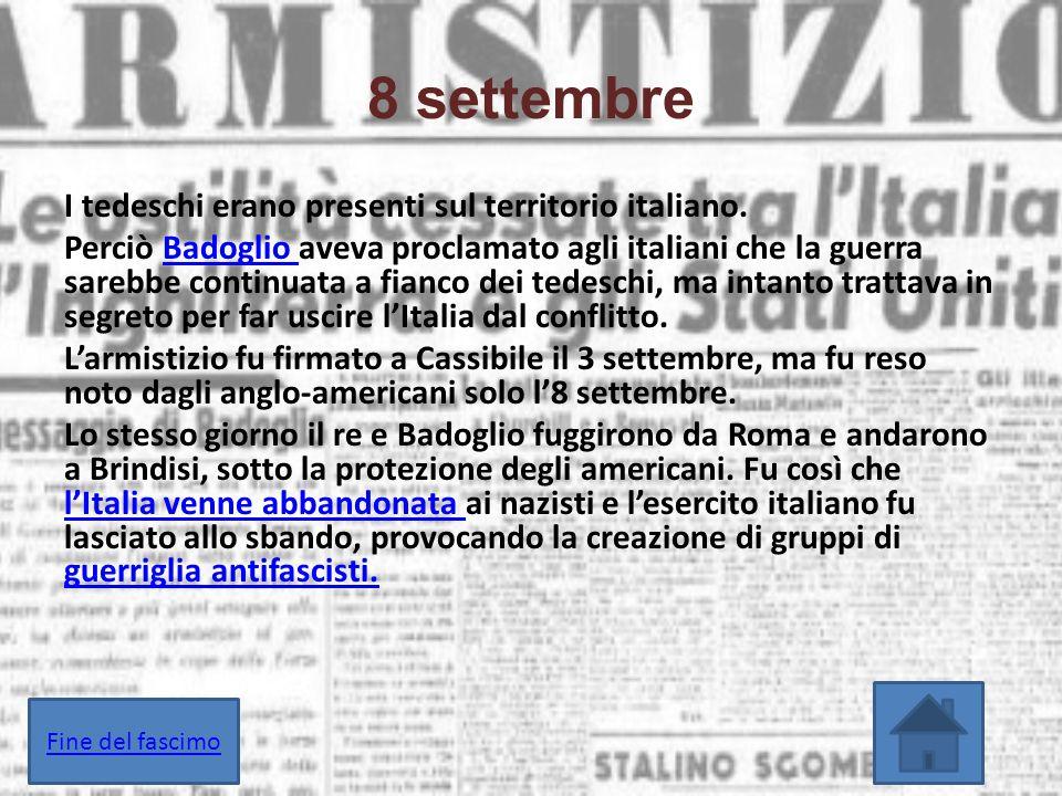 I tedeschi erano presenti sul territorio italiano. Perciò Badoglio aveva proclamato agli italiani che la guerra sarebbe continuata a fianco dei tedesc