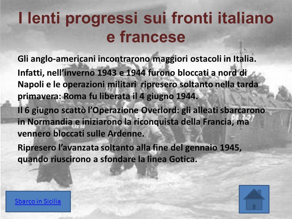 I lenti progressi sui fronti italiano e francese Gli anglo-americani incontrarono maggiori ostacoli in Italia. Infatti, nell'inverno 1943 e 1944 furon