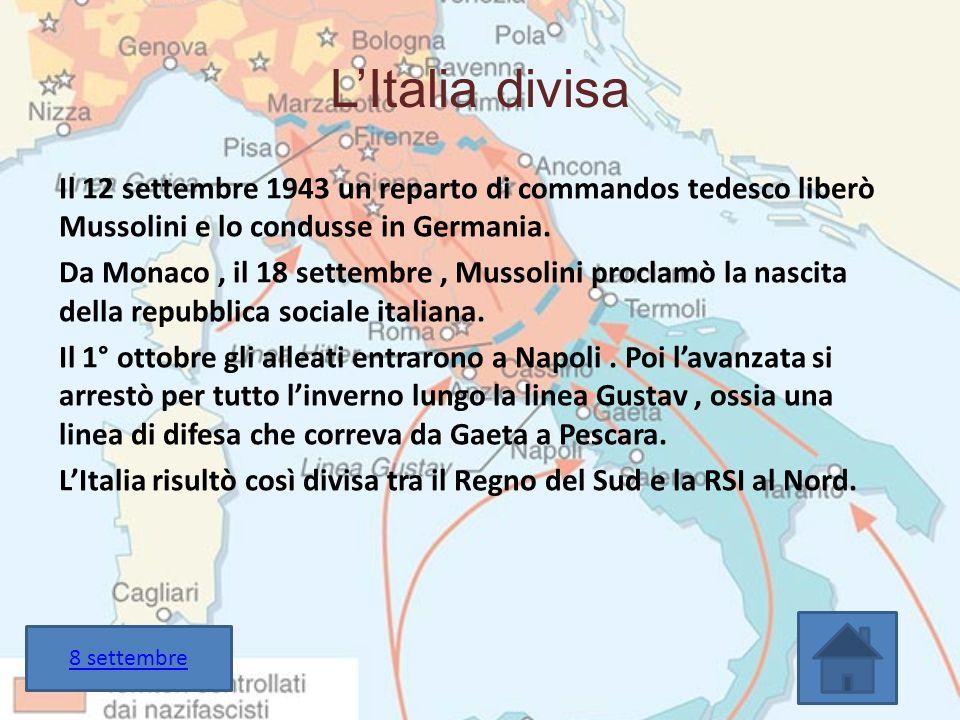 L'Italia divisa Il 12 settembre 1943 un reparto di commandos tedesco liberò Mussolini e lo condusse in Germania. Da Monaco, il 18 settembre, Mussolini