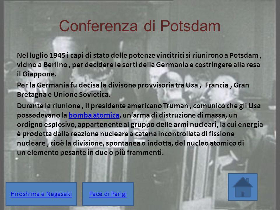 Conferenza di Potsdam Nel luglio 1945 i capi di stato delle potenze vincitrici si riunirono a Potsdam, vicino a Berlino, per decidere le sorti della G