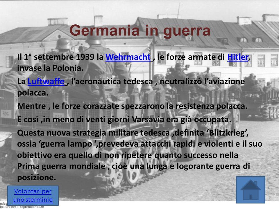 Germania in guerra Il 1° settembre 1939 la Wehrmacht, le forze armate di Hitler, invase la Polonia.WehrmachtHitler La Luftwaffe, l'aeronautica tedesca