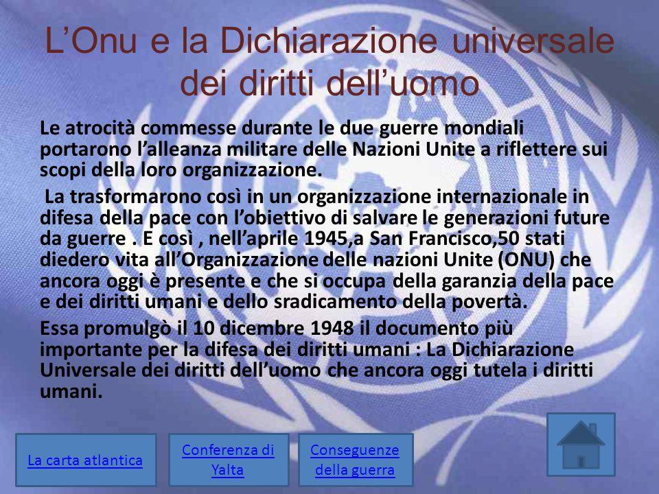 L'Onu e la Dichiarazione universale dei diritti dell'uomo Le atrocità commesse durante le due guerre mondiali portarono l'alleanza militare delle Nazi