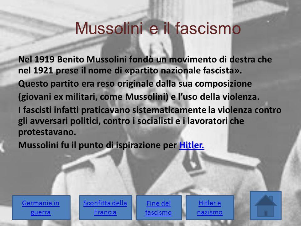 Mussolini e il fascismo Nel 1919 Benito Mussolini fondò un movimento di destra che nel 1921 prese il nome di «partito nazionale fascista». Questo part