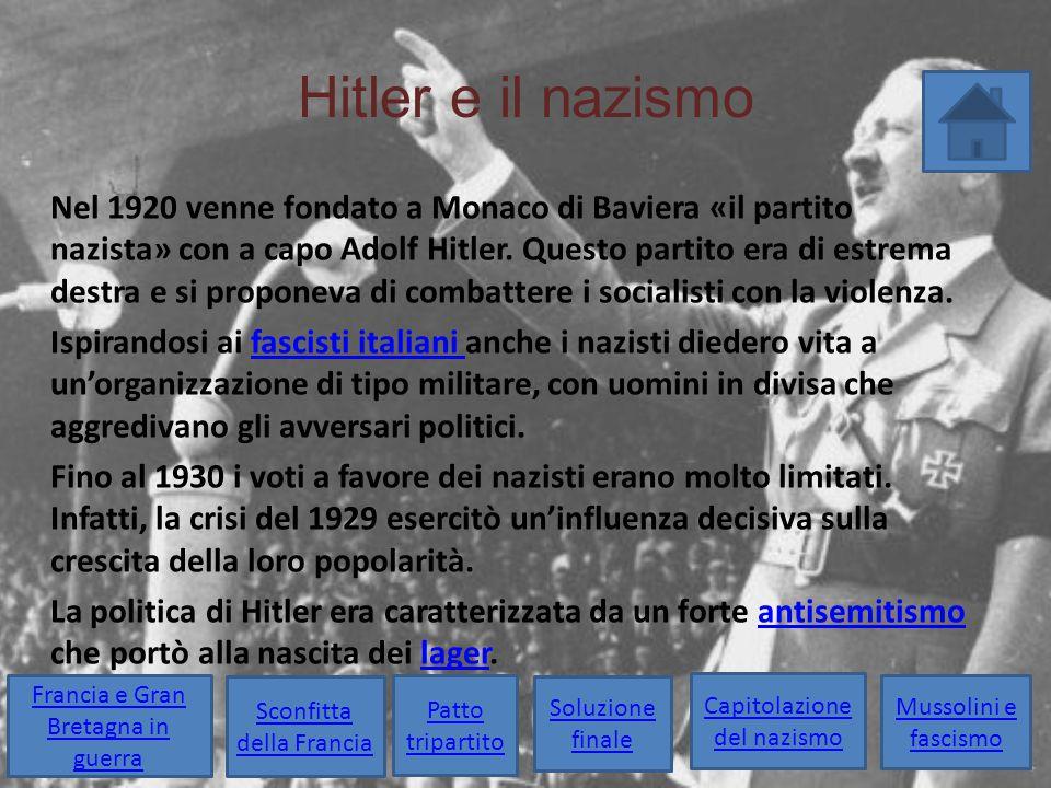 Hitler e il nazismo Nel 1920 venne fondato a Monaco di Baviera «il partito nazista» con a capo Adolf Hitler. Questo partito era di estrema destra e si