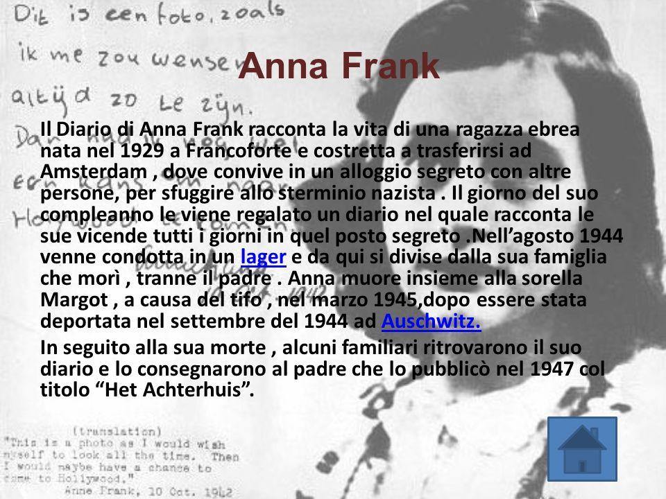 Anna Frank Il Diario di Anna Frank racconta la vita di una ragazza ebrea nata nel 1929 a Francoforte e costretta a trasferirsi ad Amsterdam, dove conv