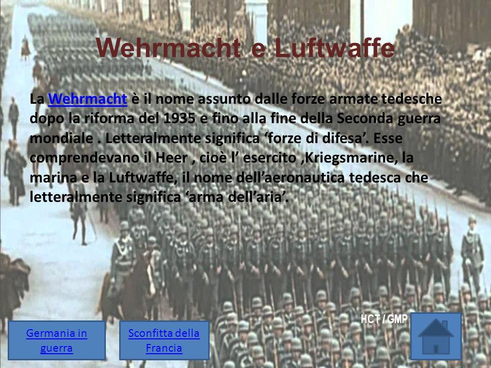 Wehrmacht e Luftwaffe La Wehrmacht è il nome assunto dalle forze armate tedesche dopo la riforma del 1935 e fino alla fine della Seconda guerra mondia