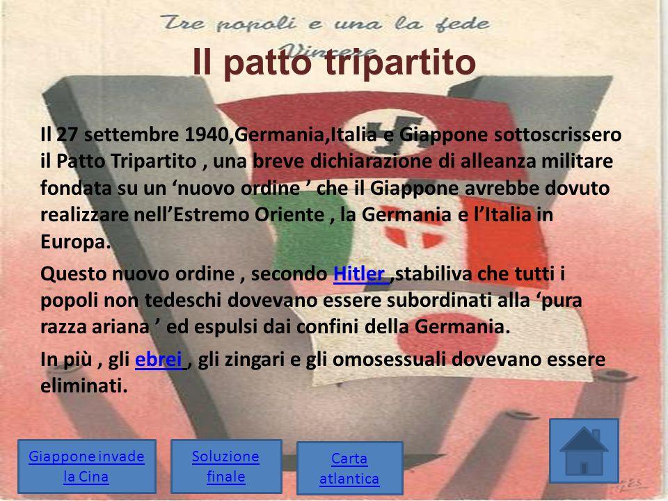Il patto tripartito Il 27 settembre 1940,Germania,Italia e Giappone sottoscrissero il Patto Tripartito, una breve dichiarazione di alleanza militare f