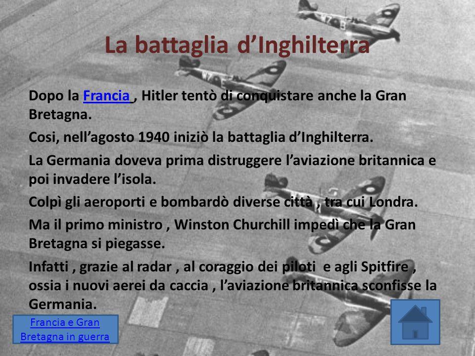 La battaglia d'Inghilterra Dopo la Francia, Hitler tentò di conquistare anche la Gran Bretagna.Francia Cosi, nell'agosto 1940 iniziò la battaglia d'In