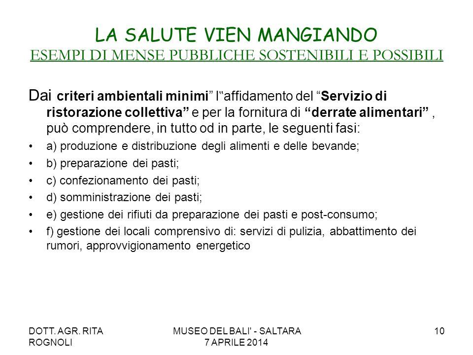 DOTT. AGR. RITA ROGNOLI MUSEO DEL BALI' - SALTARA 7 APRILE 2014 10 LA SALUTE VIEN MANGIANDO ESEMPI DI MENSE PUBBLICHE SOSTENIBILI E POSSIBILI Dai crit