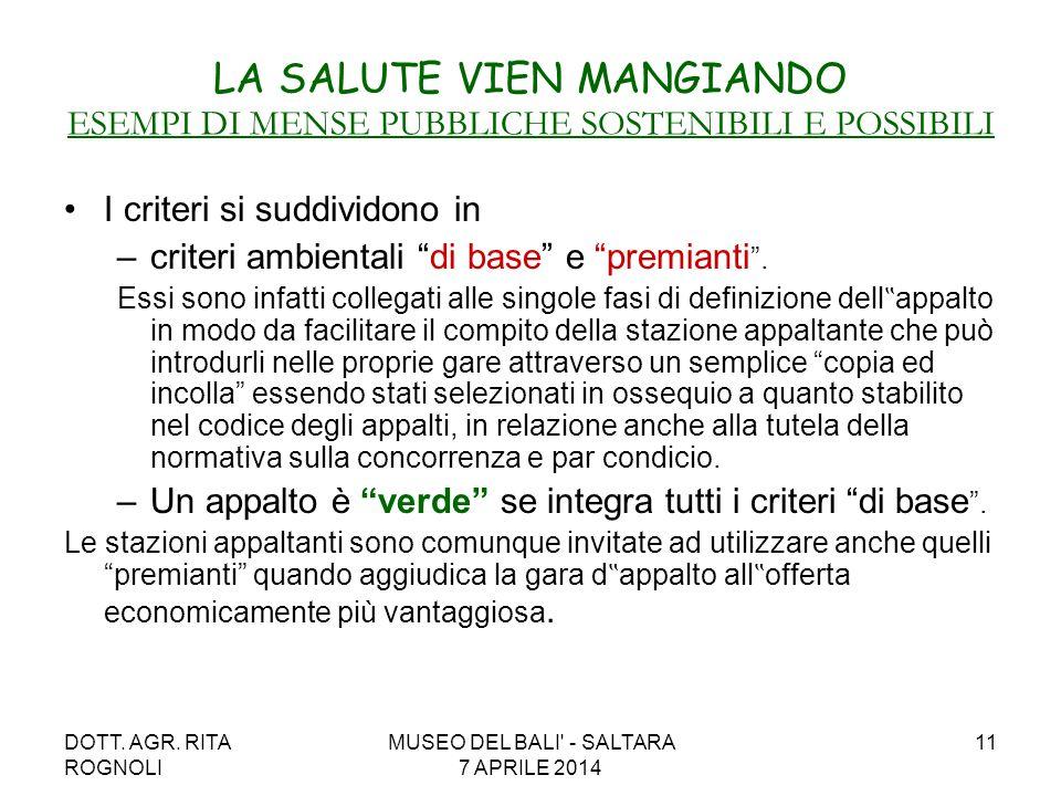 DOTT. AGR. RITA ROGNOLI MUSEO DEL BALI' - SALTARA 7 APRILE 2014 11 LA SALUTE VIEN MANGIANDO ESEMPI DI MENSE PUBBLICHE SOSTENIBILI E POSSIBILI I criter