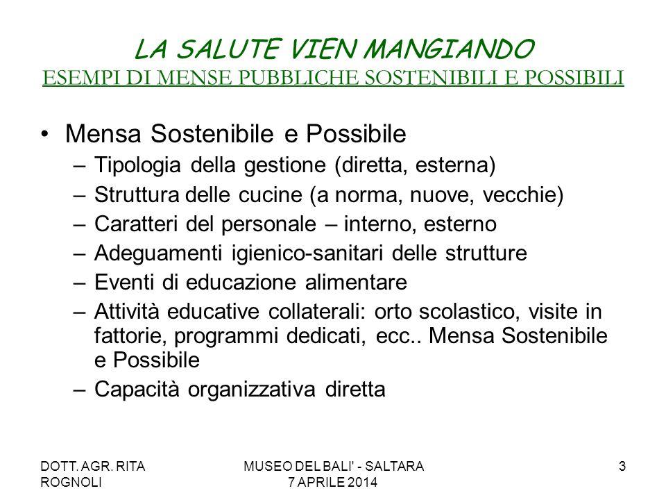 DOTT. AGR. RITA ROGNOLI MUSEO DEL BALI' - SALTARA 7 APRILE 2014 3 LA SALUTE VIEN MANGIANDO ESEMPI DI MENSE PUBBLICHE SOSTENIBILI E POSSIBILI Mensa Sos