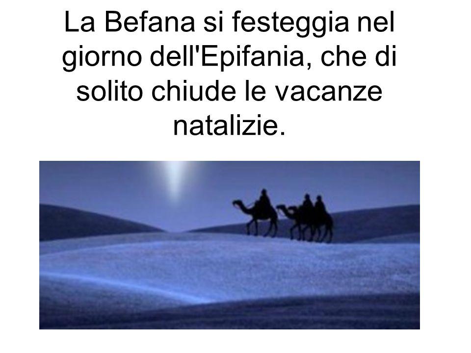 La Befana si festeggia nel giorno dell'Epifania, che di solito chiude le vacanze natalizie.