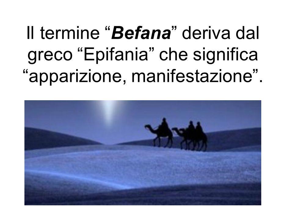 """Il termine """"Befana"""" deriva dal greco """"Epifania"""" che significa """"apparizione, manifestazione""""."""
