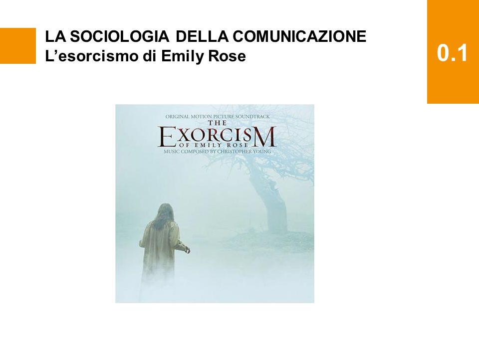 0.1 LA SOCIOLOGIA DELLA COMUNICAZIONE L'esorcismo di Emily Rose