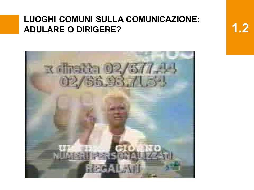 1.2 LUOGHI COMUNI SULLA COMUNICAZIONE: ADULARE O DIRIGERE