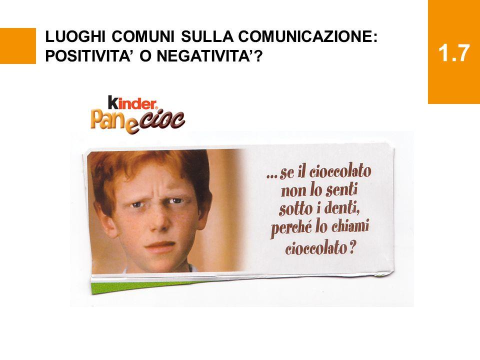 1.7 LUOGHI COMUNI SULLA COMUNICAZIONE: POSITIVITA' O NEGATIVITA'