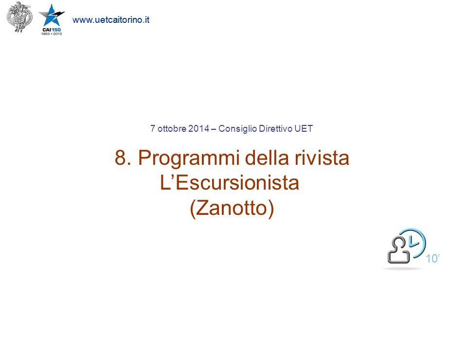 www.uetcaitorino.it 7 ottobre 2014 – Consiglio Direttivo UET 8. Programmi della rivista L'Escursionista (Zanotto) www.uetcaitorino.it 10'