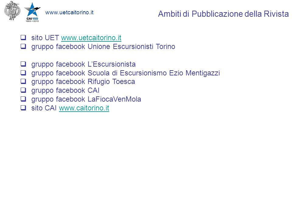 www.uetcaitorino.it Ambiti di Pubblicazione della Rivista  sito UET www.uetcaitorino.itwww.uetcaitorino.it  gruppo facebook Unione Escursionisti Tor
