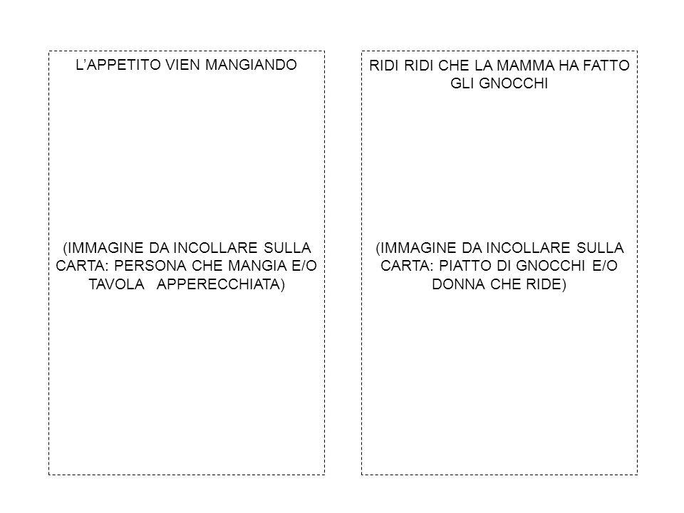 L'APPETITO VIEN MANGIANDO RIDI RIDI CHE LA MAMMA HA FATTO GLI GNOCCHI (IMMAGINE DA INCOLLARE SULLA CARTA: PERSONA CHE MANGIA E/O TAVOLA APPERECCHIATA) (IMMAGINE DA INCOLLARE SULLA CARTA: PIATTO DI GNOCCHI E/O DONNA CHE RIDE)