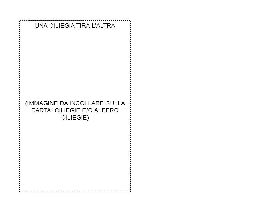 (IMMAGINE DA INCOLLARE SULLA CARTA: CILIEGIE E/O ALBERO CILIEGIE) UNA CILIEGIA TIRA L'ALTRA