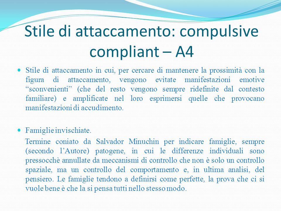 Stile di attaccamento: compulsive compliant – A4 Stile di attaccamento in cui, per cercare di mantenere la prossimità con la figura di attaccamento, v