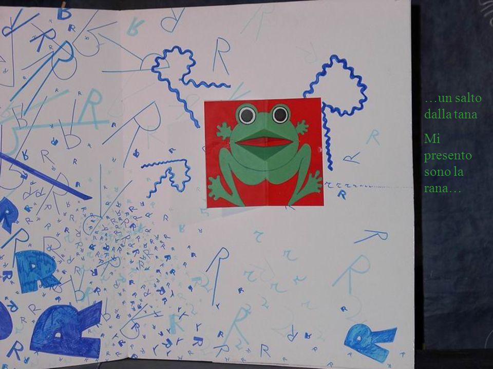 …un salto dalla tana Mi presento sono la rana…