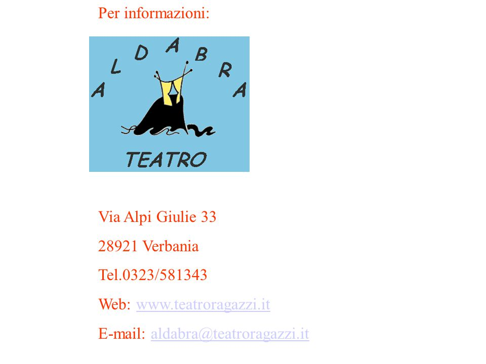 Per informazioni: Via Alpi Giulie 33 28921 Verbania Tel.0323/581343 Web: www.teatroragazzi.itwww.teatroragazzi.it E-mail: aldabra@teatroragazzi.italda