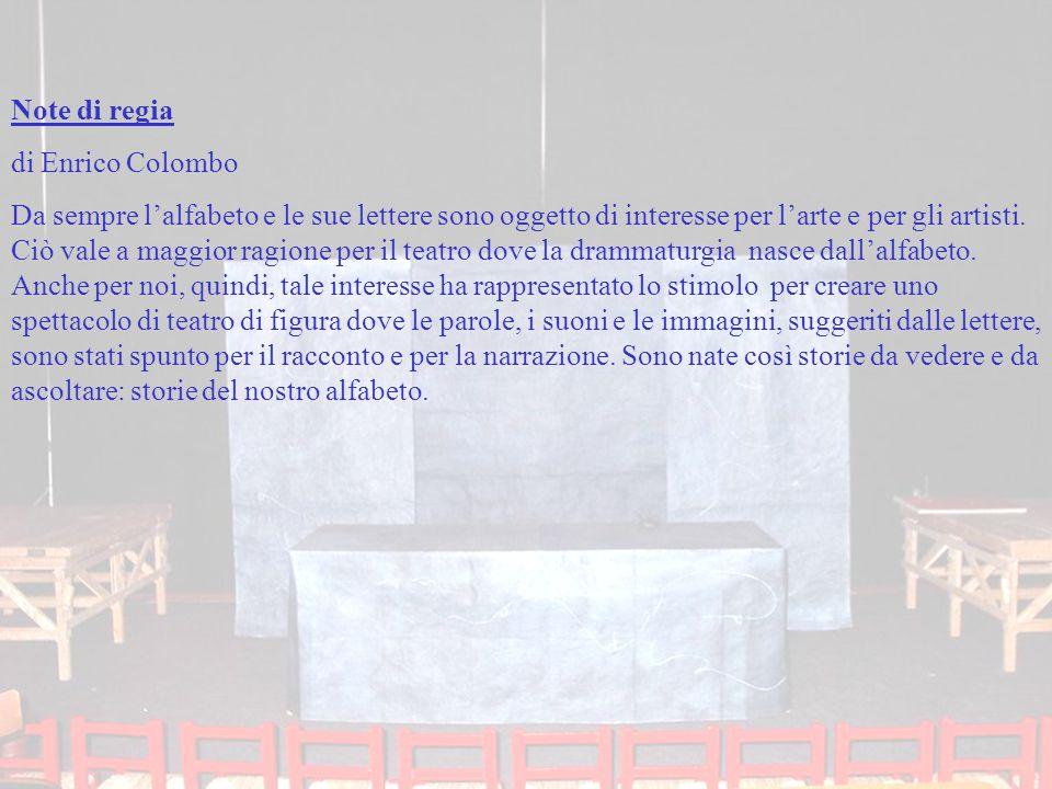 Note di regia di Enrico Colombo Da sempre l'alfabeto e le sue lettere sono oggetto di interesse per l'arte e per gli artisti.