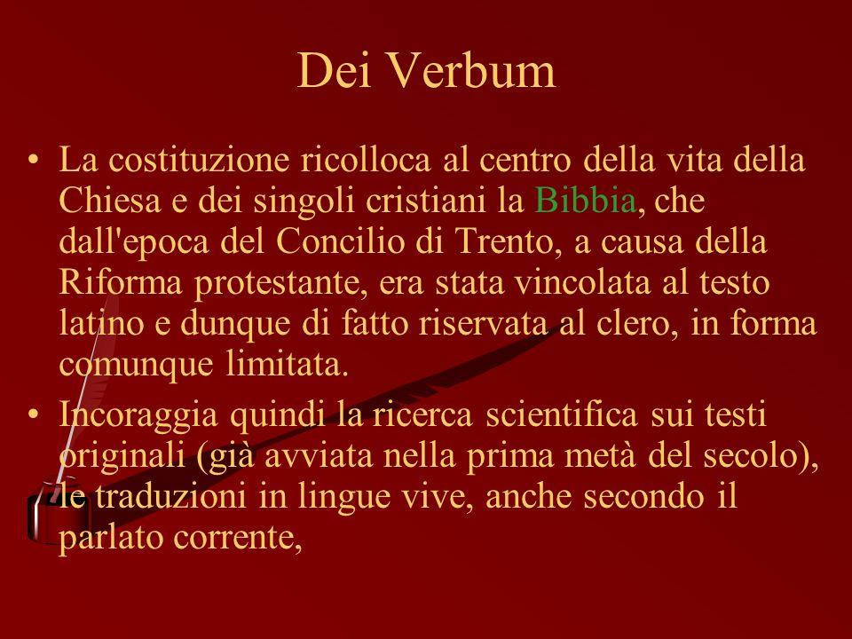 Dei Verbum La costituzione ricolloca al centro della vita della Chiesa e dei singoli cristiani la Bibbia, che dall'epoca del Concilio di Trento, a cau