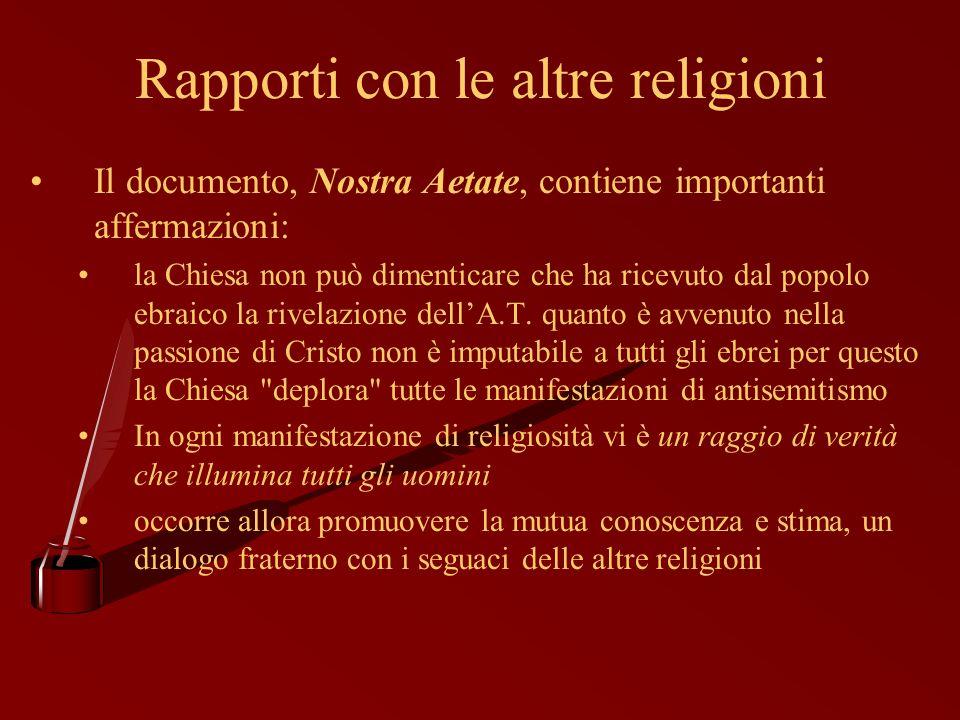 Rapporti con le altre religioni Il documento, Nostra Aetate, contiene importanti affermazioni: la Chiesa non può dimenticare che ha ricevuto dal popol