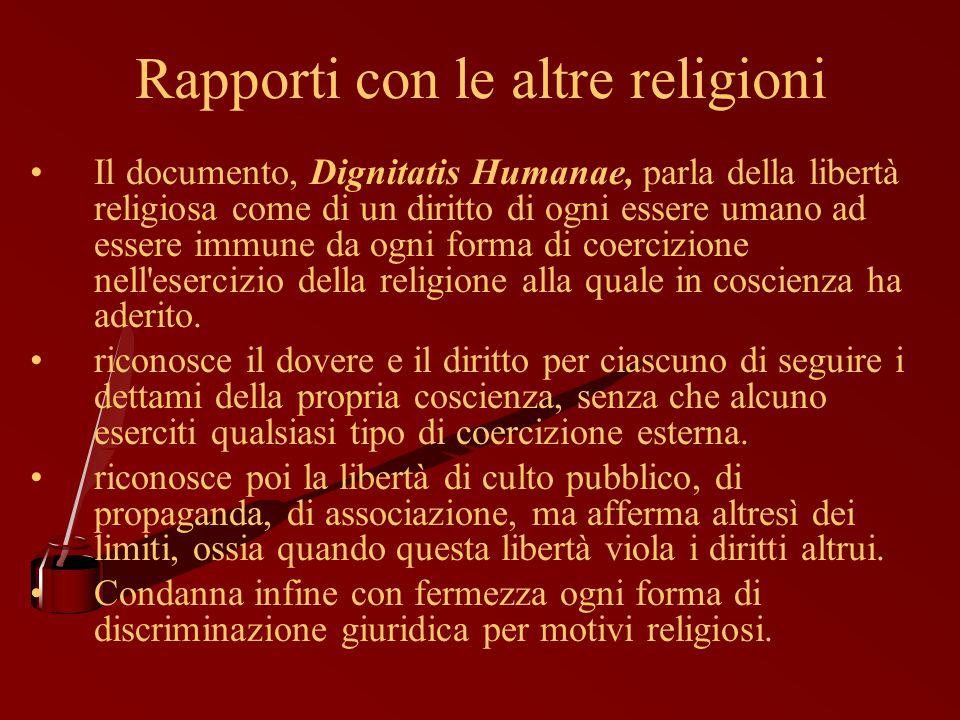 Rapporti con le altre religioni Il documento, Dignitatis Humanae, parla della libertà religiosa come di un diritto di ogni essere umano ad essere immu