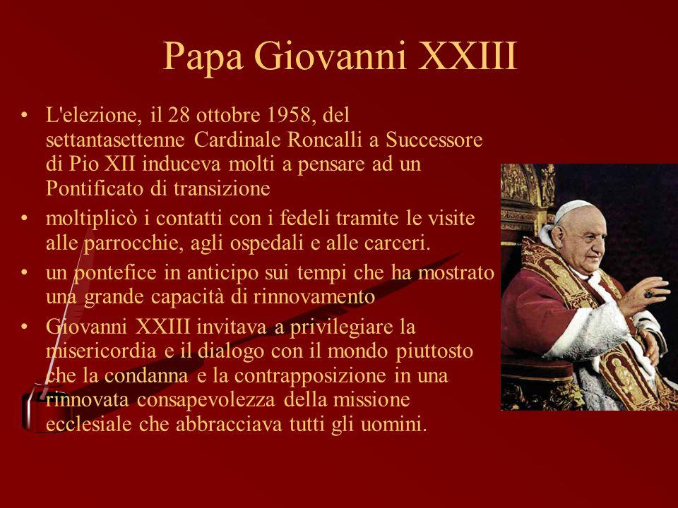 Papa Giovanni XXIII L'elezione, il 28 ottobre 1958, del settantasettenne Cardinale Roncalli a Successore di Pio XII induceva molti a pensare ad un Pon