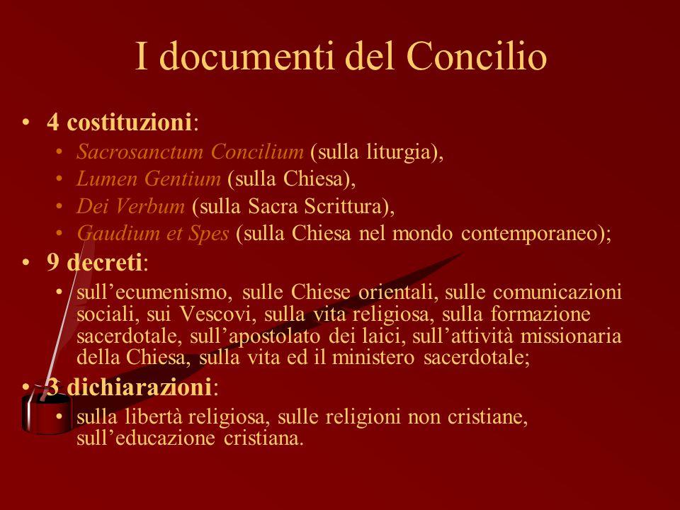 I documenti del Concilio 4 costituzioni: Sacrosanctum Concilium (sulla liturgia), Lumen Gentium (sulla Chiesa), Dei Verbum (sulla Sacra Scrittura), Ga