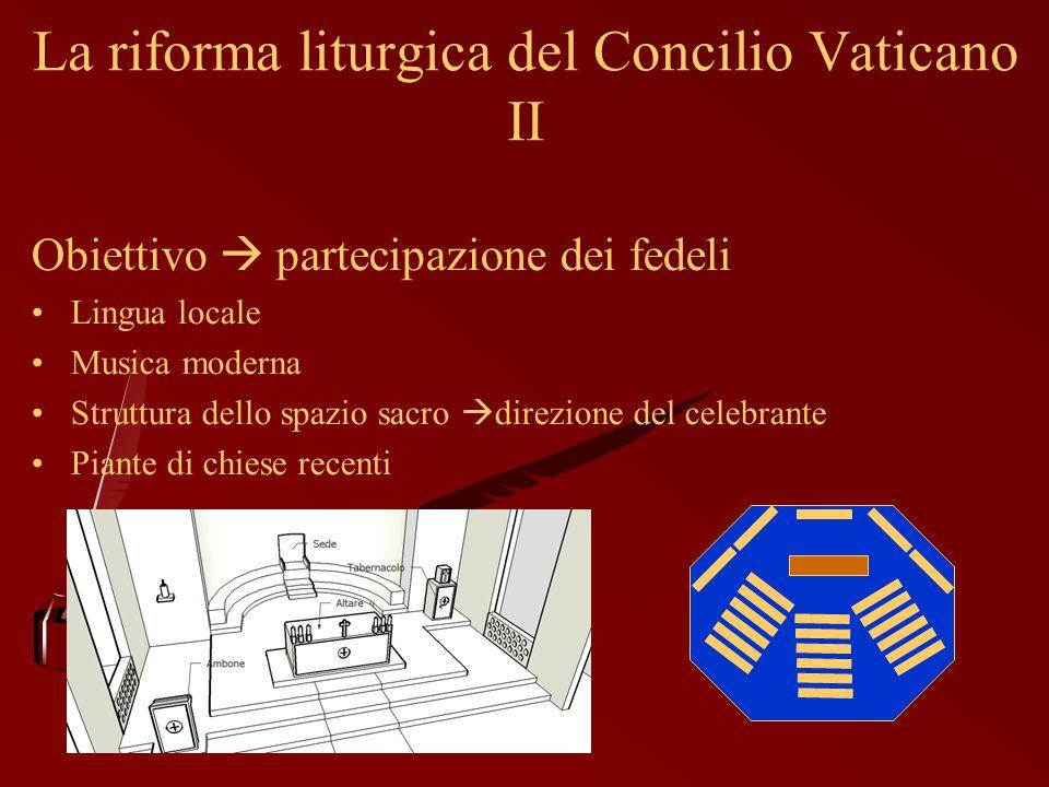 La riforma liturgica del Concilio Vaticano II Obiettivo  partecipazione dei fedeli Lingua locale Musica moderna Struttura dello spazio sacro  direzi