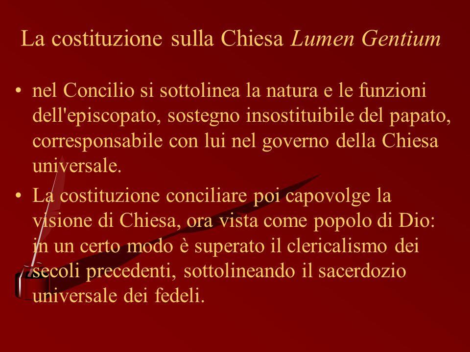 La costituzione sulla Chiesa Lumen Gentium nel Concilio si sottolinea la natura e le funzioni dell'episcopato, sostegno insostituibile del papato, cor