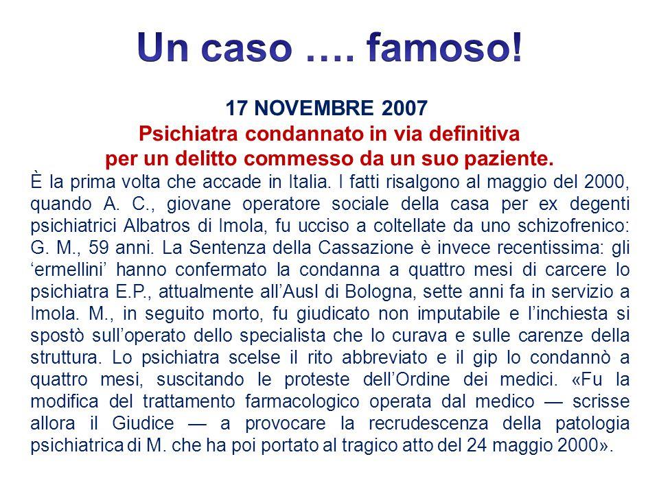 17 NOVEMBRE 2007 Psichiatra condannato in via definitiva per un delitto commesso da un suo paziente. È la prima volta che accade in Italia. I fatti ri