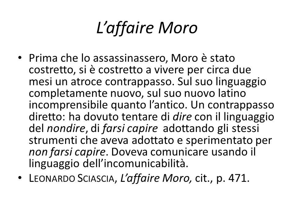 L'affaire Moro Prima che lo assassinassero, Moro è stato costretto, si è costretto a vivere per circa due mesi un atroce contrappasso. Sul suo linguag