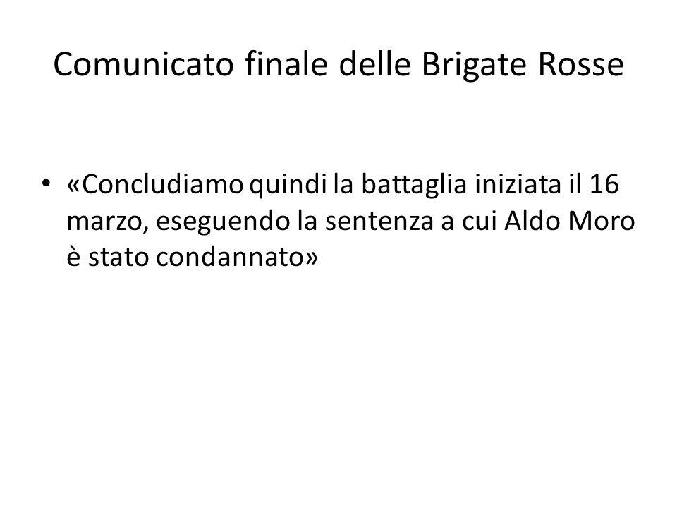Comunicato finale delle Brigate Rosse «Concludiamo quindi la battaglia iniziata il 16 marzo, eseguendo la sentenza a cui Aldo Moro è stato condannato»
