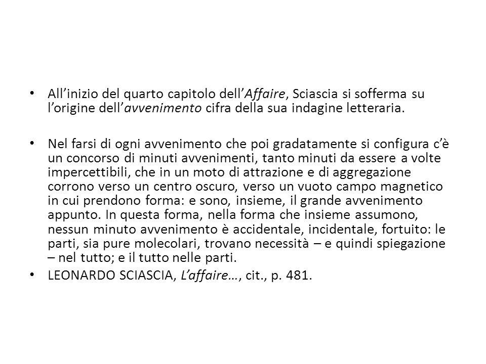 All'inizio del quarto capitolo dell'Affaire, Sciascia si sofferma su l'origine dell'avvenimento cifra della sua indagine letteraria. Nel farsi di ogni