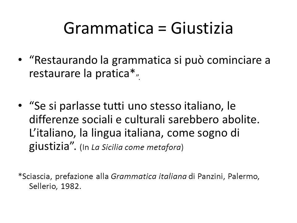 """Grammatica = Giustizia """"Restaurando la grammatica si può cominciare a restaurare la pratica* """". """"Se si parlasse tutti uno stesso italiano, le differen"""