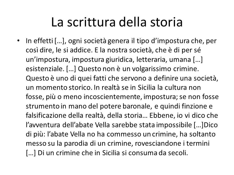 La scrittura della storia In effetti […], ogni società genera il tipo d'impostura che, per così dire, le si addice. E la nostra società, che è di per